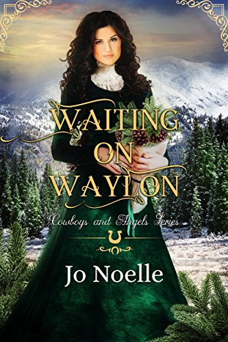 Waiting on Waylon (Cowboys and Angels Book 6) by [Noelle, Jo]