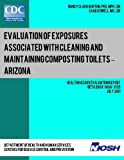 img - for Evaluation of Exposures Associated with Cleaning and Maintaining Composting Toilets ? Arizona: Health Hazard Evaluation Report: HETA 2009-0100-3135 book / textbook / text book
