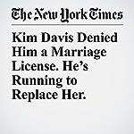 Kim Davis Denied Him a Marriage License. He's Running to Replace Her. | Niraj Chokshi