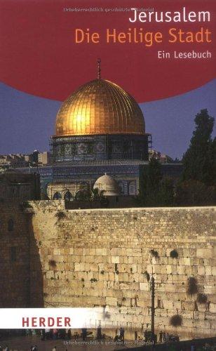 Jerusalem. Die Heilige Stadt: Ein Lesebuch (HERDER spektrum)