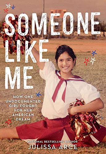Someone Like Me: How One Undocumented Girl Fought for Her American Dream