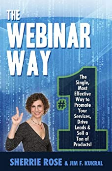 The Webinar Way - The Single, Most Effective Way to Promote your Services, Drive Leads & Sell a Ton of Products by [Rose, Sherrie, Kukral, Jim]