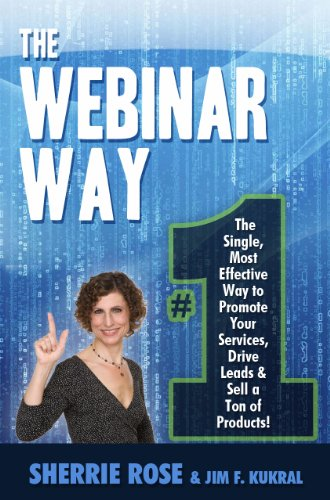 The Webinar Way - The Lone, Most Effective Way to Promote your Services, Drive Leads & Sell a Ton of Products