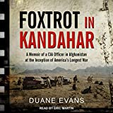 #5: Foxtrot in Kandahar: A Memoir of a CIA Officer in Afghanistan at the Inception of America's Longest War