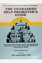 The Unabashed Self-promoter's Guide: What every man, woman, child, and organization in America needs to know about getting ahead by exploiting the Media Paperback