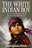 The White Indian Boy (Annotated): The Story of Uncle Nick Among the Shoshones