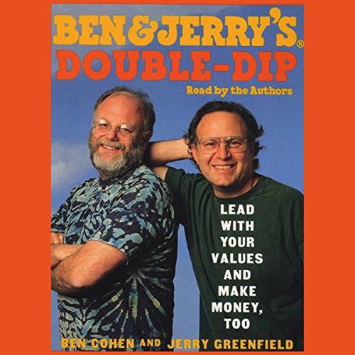 Ben & Jerry's Double-Dip Capitalism: Lead With Your Values and Make Money Too