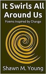 It Swirls All Around Us: Poems Inspired by Change