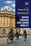 Moving Towards Low Carbon Mobility, Moshe Givoni, David Banister, 1781007225