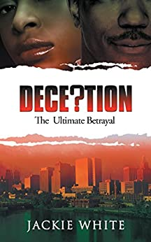 Deception: The Ultimate Betrayal by [White, Jackie]