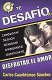 Te Desafio A Disfrutar el Amor, Carlos Cuauhtemoc Sanchez, 6077627046