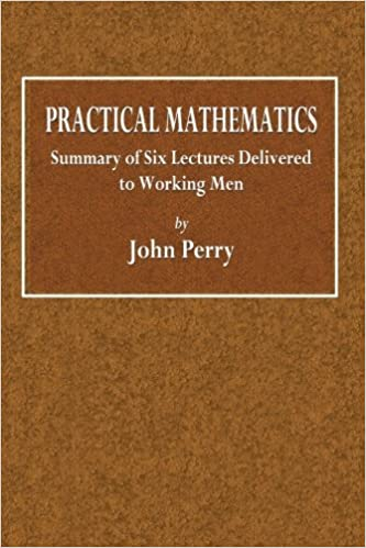 Practical Mathematics: Summary of Six Lectures Delivered to