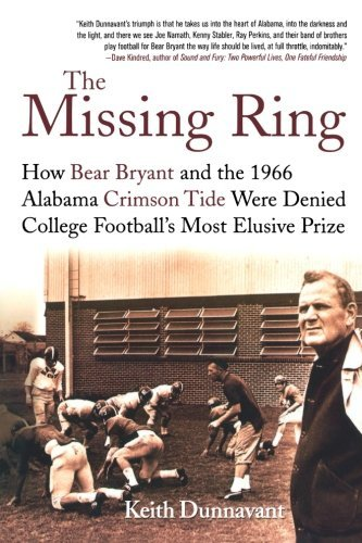 By Keith Dunnavant The Missing Ring: How Bear Bryant and the 1966 Alabama Crimson Tide Were Denied College Football's M (1st First Edition) [Paperback] ebook