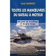 Code Vagnon: Toutes les Manoeuvres du Bateau a Moteur de Quai, de Mouillage et de Gros Temps