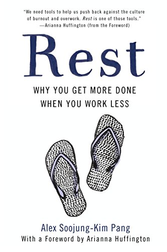 Rest: Why You Get More Done When You Work Less by [Pang, Alex Soojung-Kim]