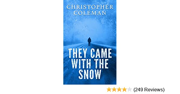 They Came With The Snow - Part One : A Short Science Fiction Horror Post-Apocalyptic Survival Thriller (They Came With The Snow Book 1)