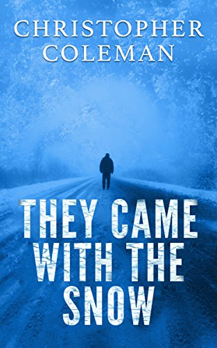 They Came With The Snow - Part One : A Science Fiction Horror Post-Apocalyptic Survival Thriller Novella (They Came With The Snow Book 1) by [Coleman, Christopher]
