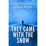 They Came With The Snow - Part One : A Science Fiction Post-Apocalyptic Survival Horror Story (They Came With The Snow Book 1)