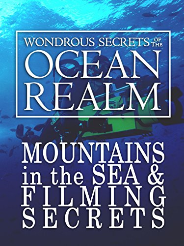wondrous-secrets-of-the-ocean-realm-mountains-in-the-sea-filming-secrets