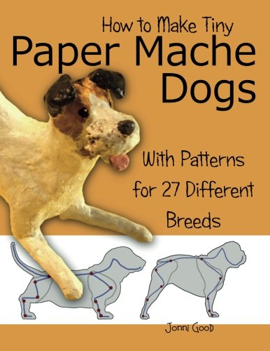 How to Make Tiny Paper Mache Dogs: With Patterns for 27 Different Breeds by Wet Cat Books