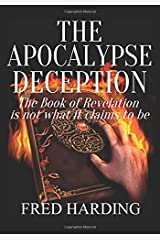 The Apocalypse Deception: The Book of Revelation is not what it claims to be Paperback