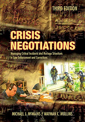 Crisis Negotiations, Third Edition: Managing Critial Incidents and Hostage Situations in Law Enforcement and Corrections