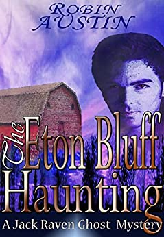 The Eton Bluff Haunting (Jack Raven Ghost Mystery Book 4) by [Austin, Robin G.]
