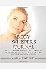 Body Whispers Journal: 8 Weeks Journey towards Unraveling the Emotional & Spiritual Root of Illness and Restoring Energy & Vitality by Amira Ayad PhD (2015-05-20) Paperback