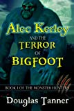 Alec Kerley and the Terror of Bigfoot (Alec Kerley and the Monster Hunters Book 1)
