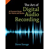 The Art of Digital Audio Recording: A Practical Guide for Home and Studio