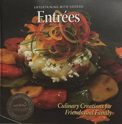 entrees-entertaining-with-sodexo-culinary-creations-for-friends-and-family