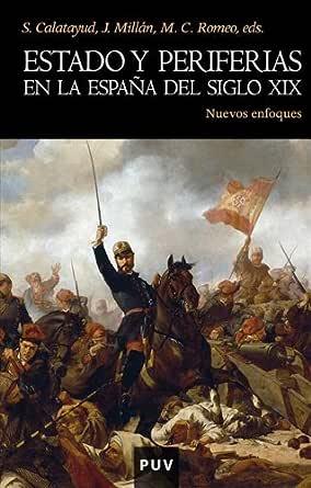Estado y periferias en la España del siglo XIX: Nuevos enfoques eBook: Calatayud, Salvador: Amazon.es: Tienda Kindle