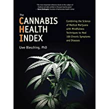 The Cannabis Health Index: Combining the Science of Medical Marijuana with Mindfulness Techniques To Heal 100 Chronic Symptoms and Diseases