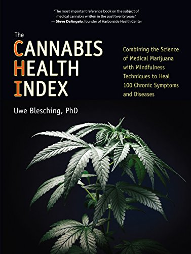 The Cannabis Health Index: Combining the Science of Medical Marijuana with Mindfulness Techniques To Heal 100 Chronic Symptoms and Diseases (Best Medical Marijuana For Pain)