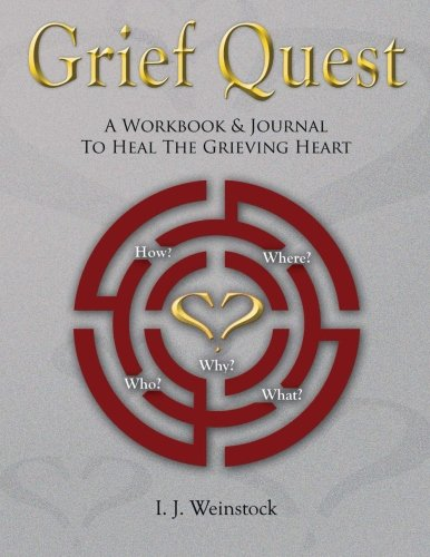 Grief Quest: A Workbook & Journal To Heal The Grieving Heart