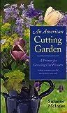 An American Cutting Garden: A Primer for Growing