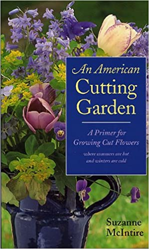 An American Cutting Garden: A Primer For Growing Cut Flowers Where Summers  Are Hot And Winters Are Cold: Suzanne McIntire: 9780813923277: Amazon.com:  Books