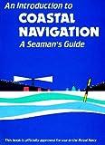 An Introduction to Coastal Navigation: A Seaman's Guide