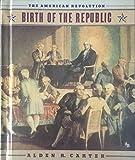 Birth of the Republic (American Revolution) 0531105725 Book Cover