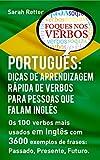 PORTUGUÊS: DICAS DE APRENDIZAGEM RÁPIDA DE VERBOS PARA PESSOAS QUE FALAM INGLÊS. : Os 100 verbos mais usados em Português com 3600 exemplos de frases: ... Presente, Futuro.      (Portuguese Edition)