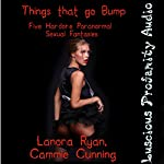 Things That Go Bump: A Collection of Five Hardore Paranormal Sexual Fantasies | Lanora Ryan,Cammie Cunning