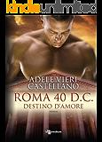 Roma 40 d.C. Destino d'amore (Leggereditore Narrativa)