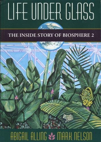 Life Under Glass: The Inside Story of Biosphere (Plants Under Glass)