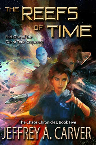 "The Reefs of Time: Part One of the ""Out of Time"" Sequence (The Chaos Chronicles Book 5) by [Carver, Jeffrey A.]"