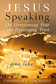 Jesus Speaking: On Overcoming Fear and Developing Trust by [Lake, Gina]