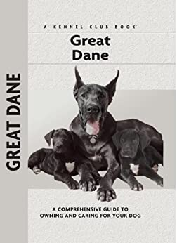 Great Dane: A Comprehensive Guide to Owning and Caring for Your Dog (Comprehensive Owner's Guide) by [Haas, S. William]