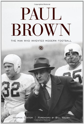 Paul Brown: The Man Who Invented Modern Football por George Cantor