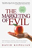 """The Marketing of Evil How Radicals, Elitists, and Pseudo-Experts Sell Us Corruption Disguised As Freedom"" av David Kupelian"