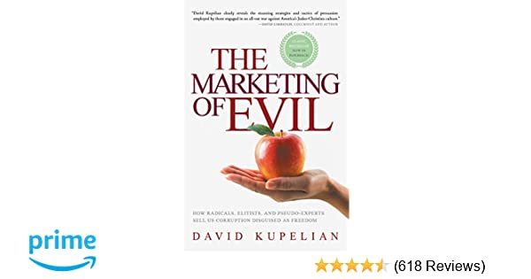 The Marketing of Evil: How Radicals, Elitists, and Pseudo