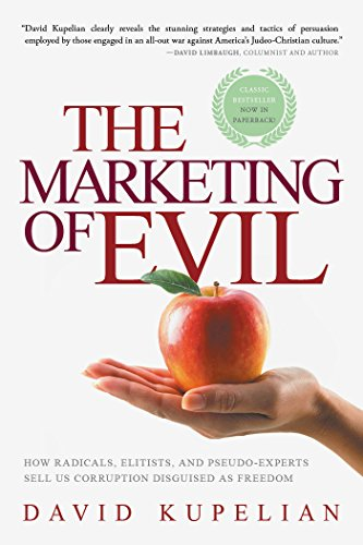 The Marketing of Evil: How Radicals, Elitists, and Pseudo-Experts Sell Us Corruption Disguised as Freedom (English Edition)